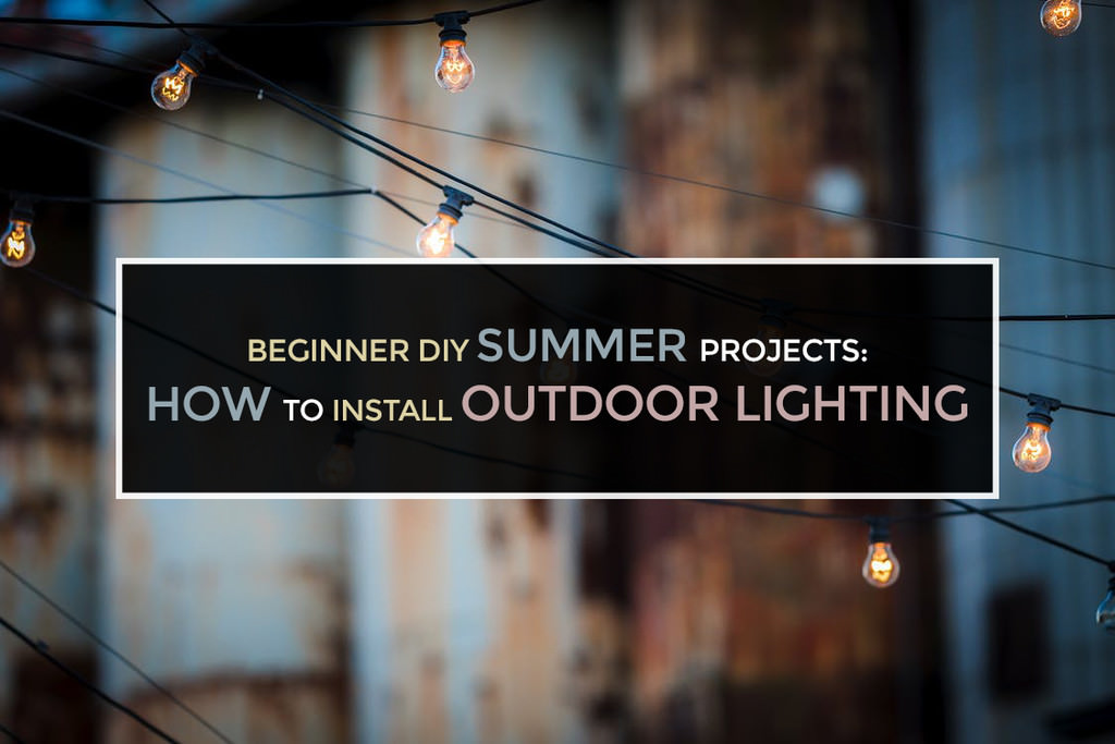 Beginner diy summer projects how to install outdoor lighting - How to install exterior lighting ...