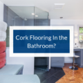 Cork Floor In Bathroom