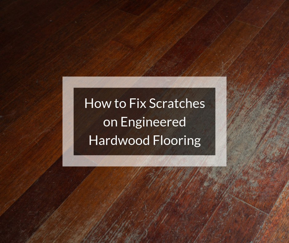 Fix Scratches On Engineered Hardwood