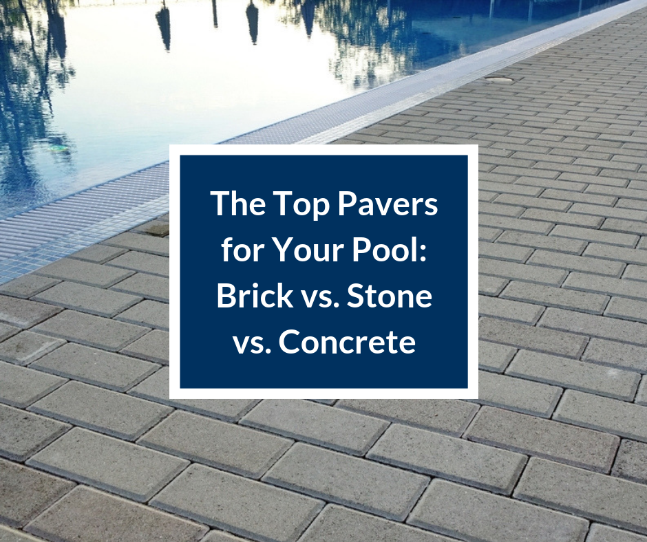The Top Pavers For Your Pool Brick Vs Stone Vs